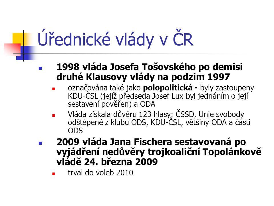 Úřednické vlády v ČR 1998 vláda Josefa Tošovského po demisi druhé Klausovy vlády na podzim 1997 označována také jako polopolitická - byly zastoupeny KDU-ČSL (jejíž předseda Josef Lux byl jednáním o její sestavení pověřen) a ODA Vláda získala důvěru 123 hlasy: ČSSD, Unie svobody odštěpené z klubu ODS, KDU-ČSL, většiny ODA a části ODS 2009 vláda Jana Fischera sestavovaná po vyjádření nedůvěry trojkoaliční Topolánkově vládě 24.