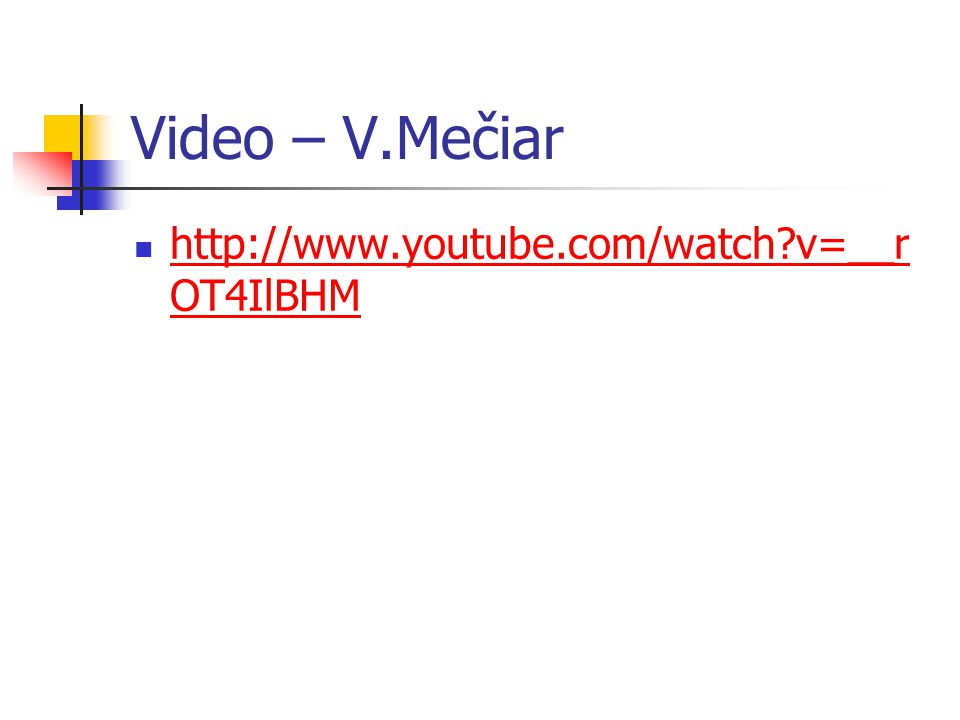 Video – V.Mečiar http://www.youtube.com/watch?v=__r OT4IlBHM http://www.youtube.com/watch?v=__r OT4IlBHM