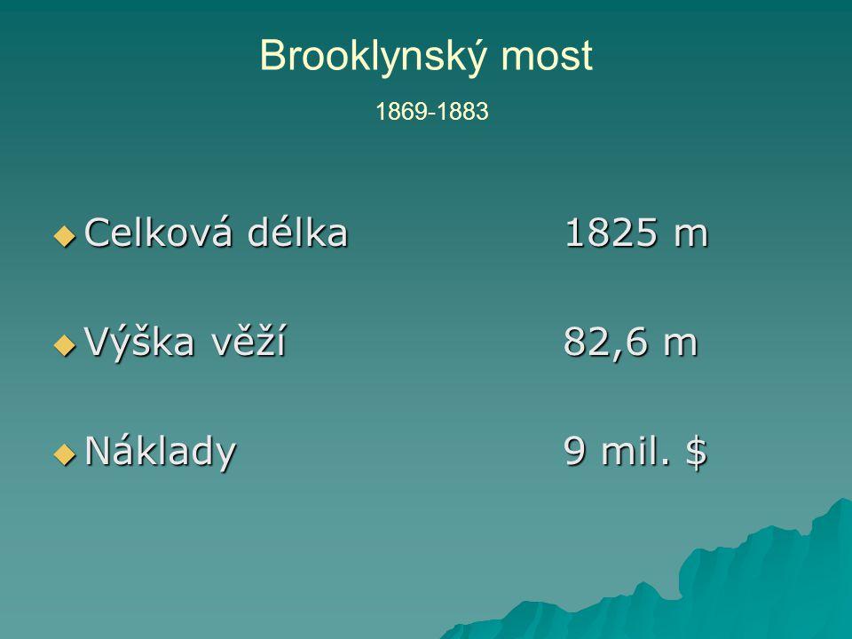  Celková délka1825 m  Výška věží82,6 m  Náklady9 mil. $