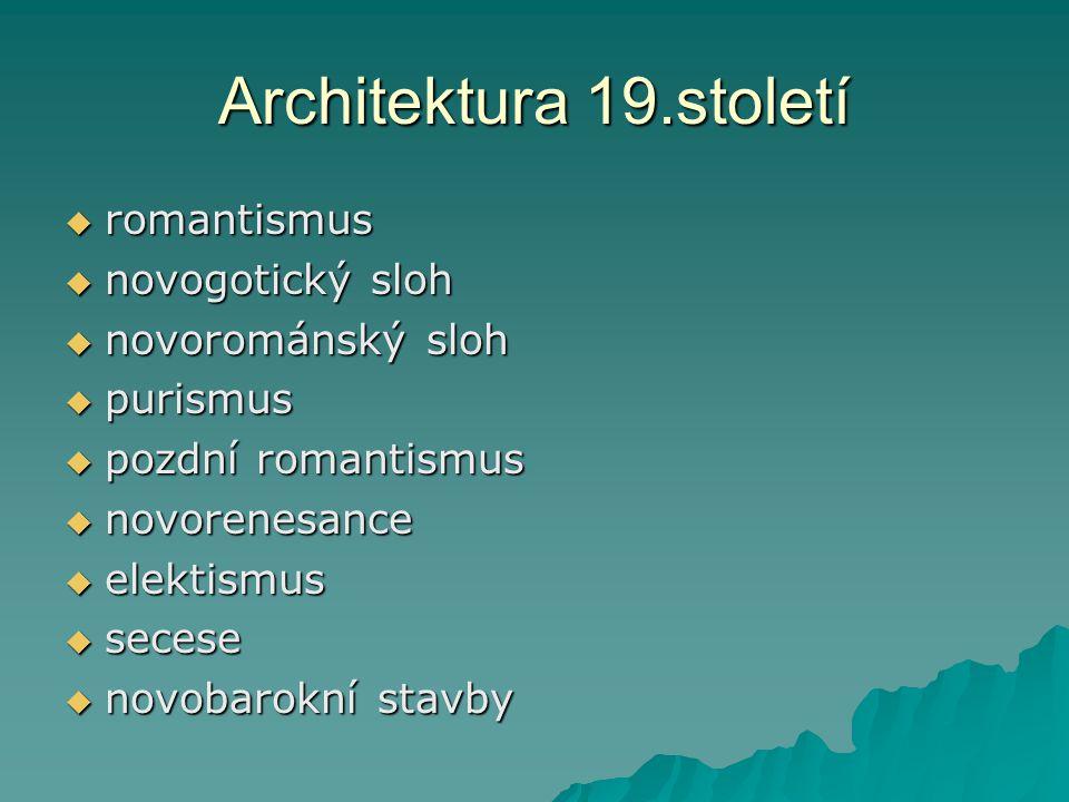 Architektura 19.století  romantismus  novogotický sloh  novorománský sloh  purismus  pozdní romantismus  novorenesance  elektismus  secese  n