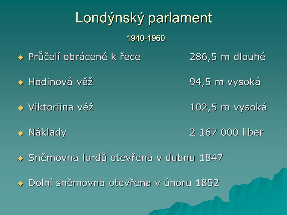  Průčelí obrácené k řece286,5 m dlouhé  Hodinová věž94,5 m vysoká  Viktoriina věž102,5 m vysoká  Náklady 2 167 000 liber  Sněmovna lordů otevřena