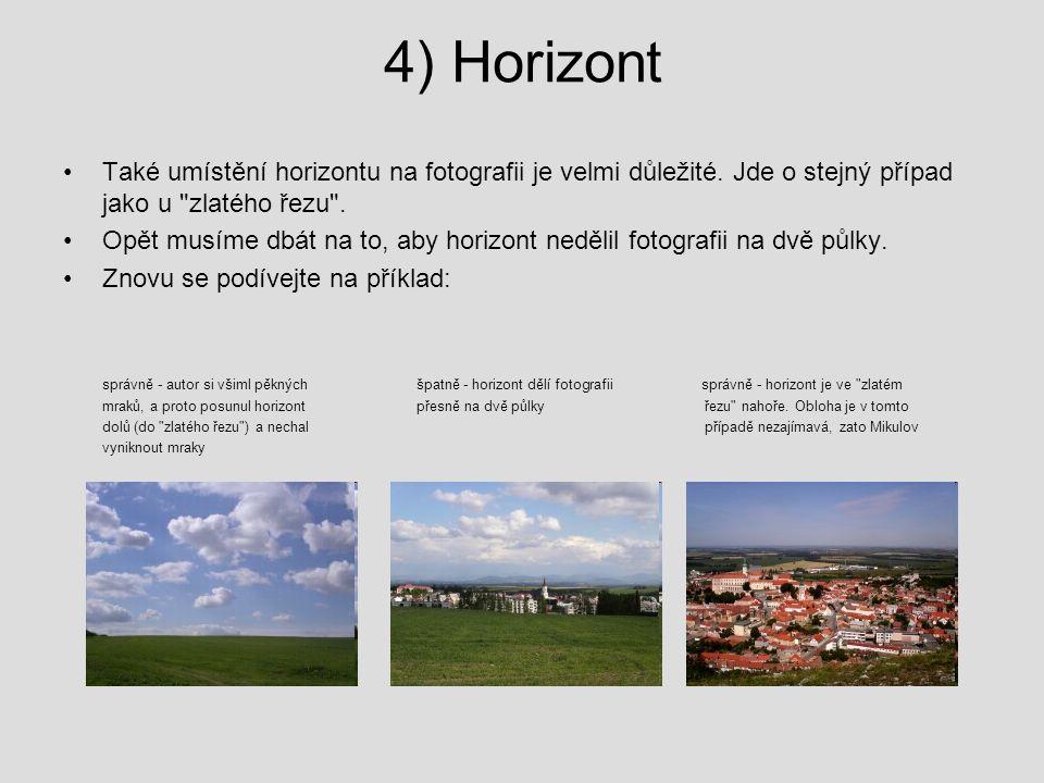 4) Horizont Také umístění horizontu na fotografii je velmi důležité. Jde o stejný případ jako u