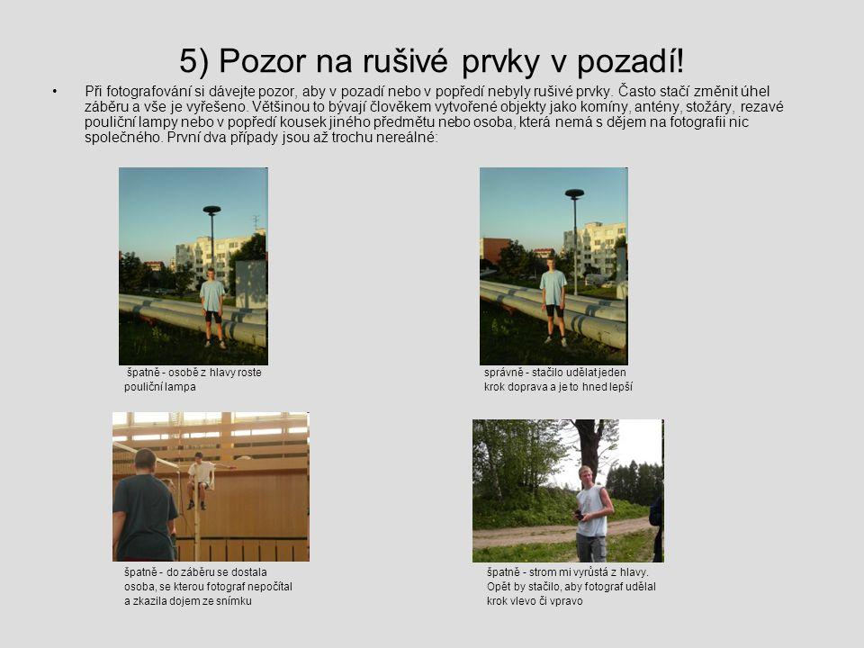 5) Pozor na rušivé prvky v pozadí! Při fotografování si dávejte pozor, aby v pozadí nebo v popředí nebyly rušivé prvky. Často stačí změnit úhel záběru