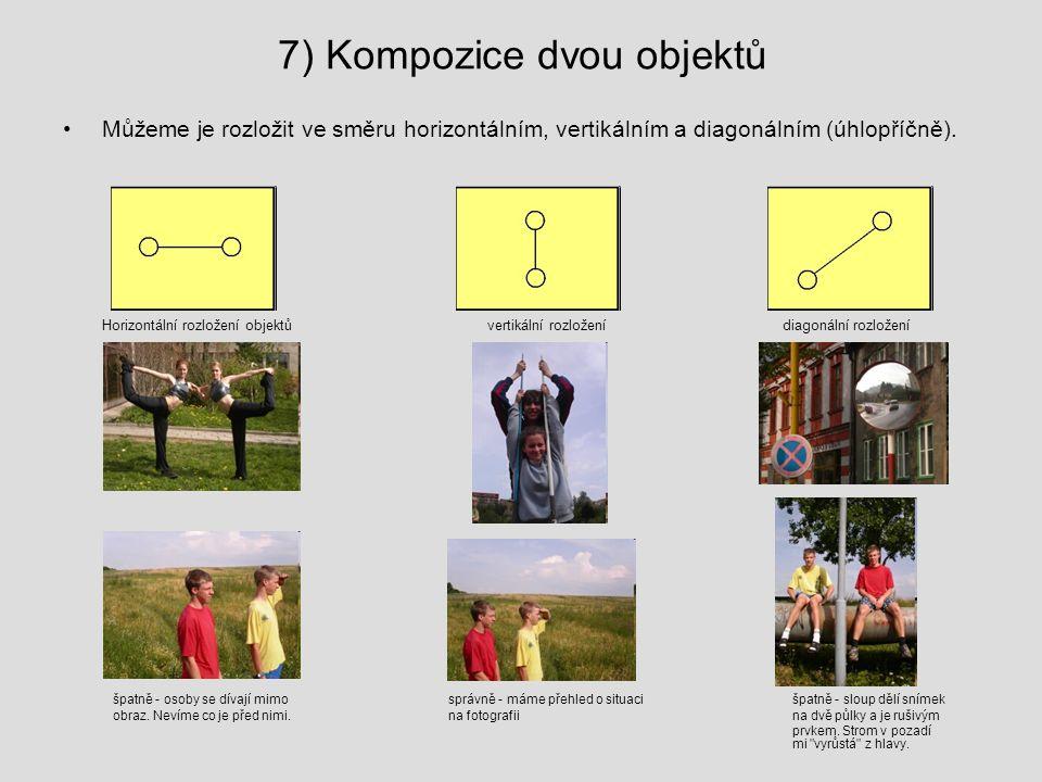 7) Kompozice dvou objektů Můžeme je rozložit ve směru horizontálním, vertikálním a diagonálním (úhlopříčně). Horizontální rozložení objektů vertikální