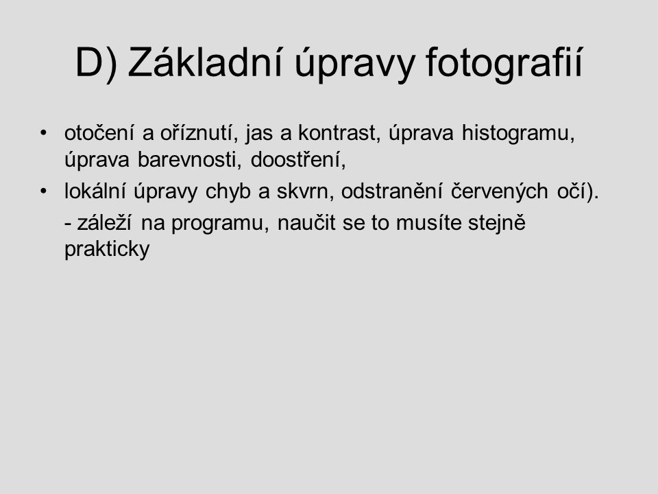 D) Základní úpravy fotografií otočení a oříznutí, jas a kontrast, úprava histogramu, úprava barevnosti, doostření, lokální úpravy chyb a skvrn, odstra