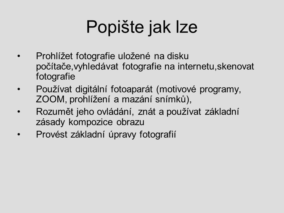 Popište jak lze Prohlížet fotografie uložené na disku počítače,vyhledávat fotografie na internetu,skenovat fotografie Používat digitální fotoaparát (m