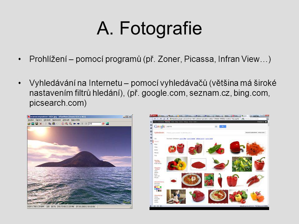 A. Fotografie Prohlížení – pomocí programů (př. Zoner, Picassa, Infran View…) Vyhledávání na Internetu – pomocí vyhledávačů (většina má široké nastave