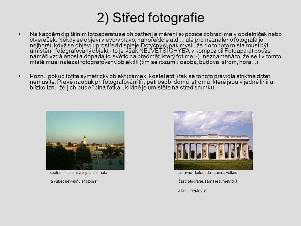 2) Střed fotografie Na každém digitálním fotoaparátu se při ostření a měření expozice zobrazí malý obdélníček nebo čtvereček. Někdy se objeví vlevo/vp