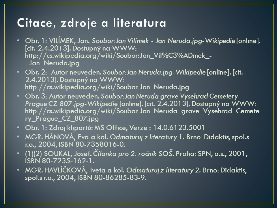 Obr. 1: VILÍMEK, Jan. Soubor:Jan Vilímek - Jan Neruda.jpg-Wikipedie [online]. [cit. 2.4.2013]. Dostupný na WWW: http://cs.wikipedia.org/wiki/Soubor:Ja
