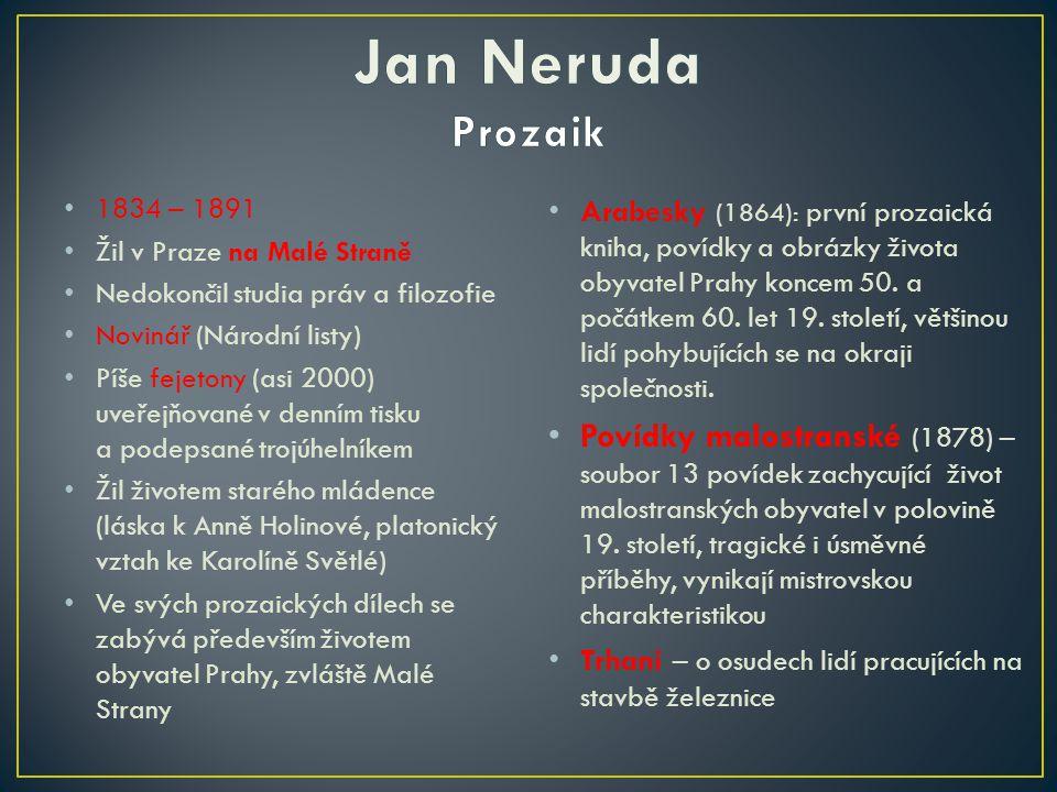 1834 – 1891 Žil v Praze na Malé Straně Nedokončil studia práv a filozofie Novinář (Národní listy) Píše fejetony (asi 2000) uveřejňované v denním tisku