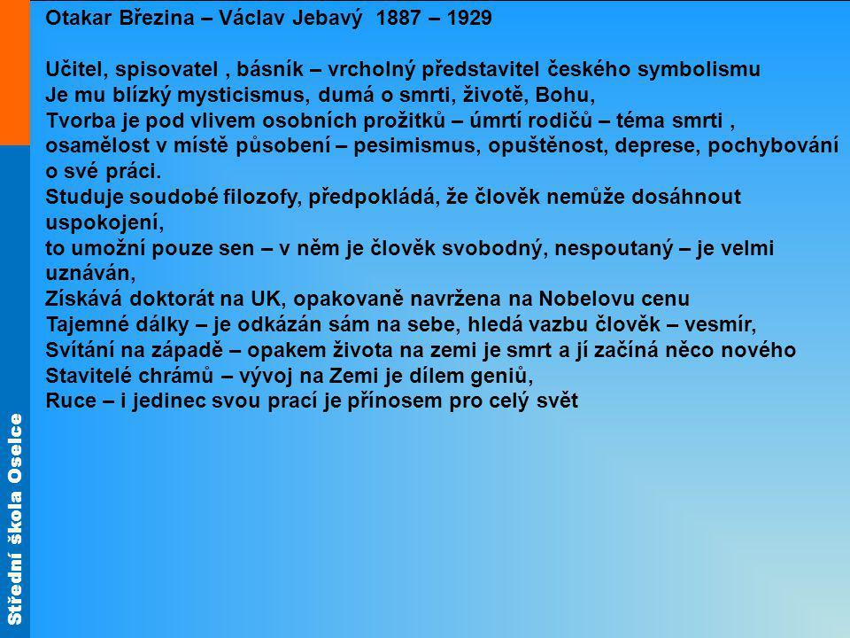 Střední škola Oselce Otakar Březina – Václav Jebavý 1887 – 1929 Učitel, spisovatel, básník – vrcholný představitel českého symbolismu Je mu blízký mys