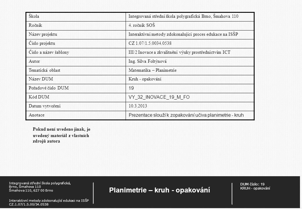 DUM číslo: 19 KRUH - opakování Planimetrie – kruh - opakování Integrovaná střední škola polygrafická, Brno, Šmahova 110 Šmahova 110, 627 00 Brno Inter