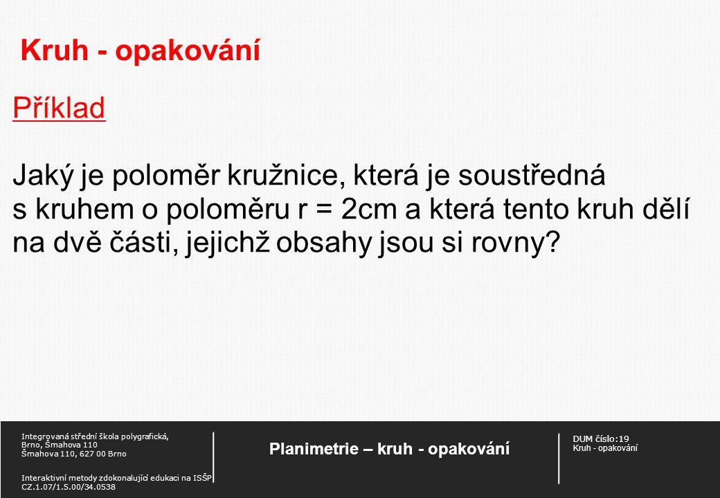 DUM číslo:19 Kruh - opakování Planimetrie – kruh - opakování Integrovaná střední škola polygrafická, Brno, Šmahova 110 Šmahova 110, 627 00 Brno Intera