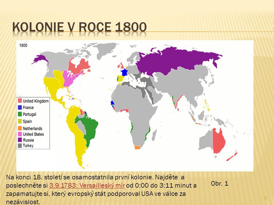 3 Obr. 1 Na konci 18. století se osamostatnila první kolonie. Najděte a poslechněte si 3.9.1783: Versailleský mír od 0:00 do 3:11 minut a zapamatujte
