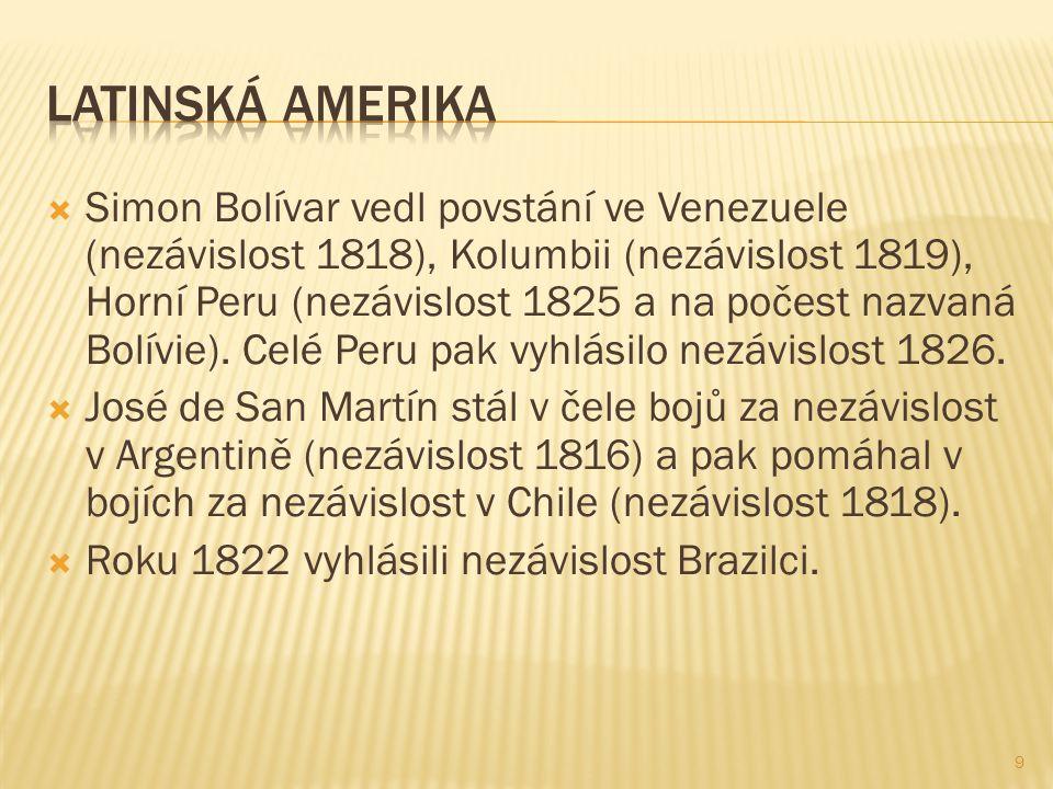  Simon Bolívar vedl povstání ve Venezuele (nezávislost 1818), Kolumbii (nezávislost 1819), Horní Peru (nezávislost 1825 a na počest nazvaná Bolívie).
