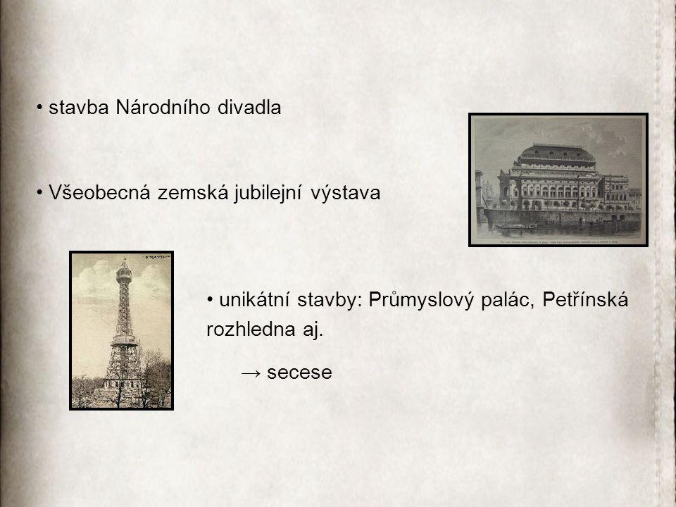 stavba Národního divadla Všeobecná zemská jubilejní výstava unikátní stavby: Průmyslový palác, Petřínská rozhledna aj.