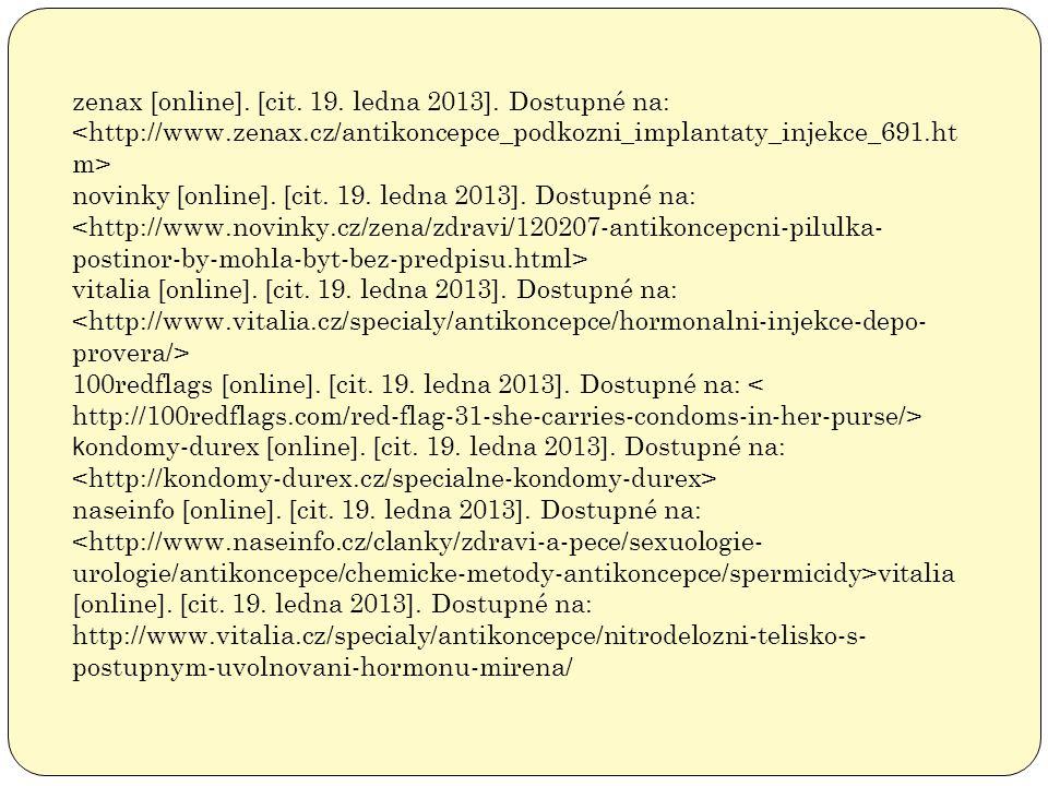 zenax [online]. [cit. 19. ledna 2013]. Dostupné na: novinky [online]. [cit. 19. ledna 2013]. Dostupné na: vitalia [online]. [cit. 19. ledna 2013]. Dos