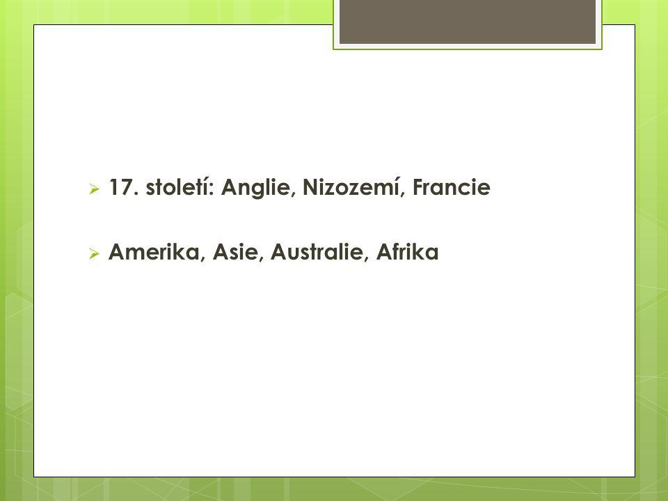  17. století: Anglie, Nizozemí, Francie  Amerika, Asie, Australie, Afrika