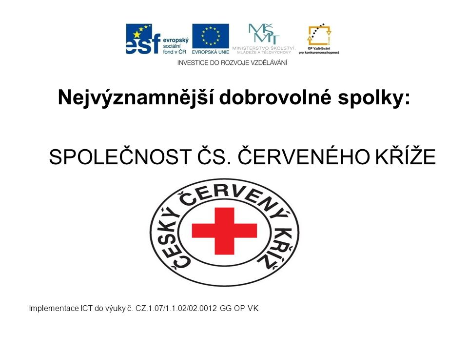 Nejvýznamnější dobrovolné spolky: SPOLEČNOST ČS. ČERVENÉHO KŘÍŽE Implementace ICT do výuky č.