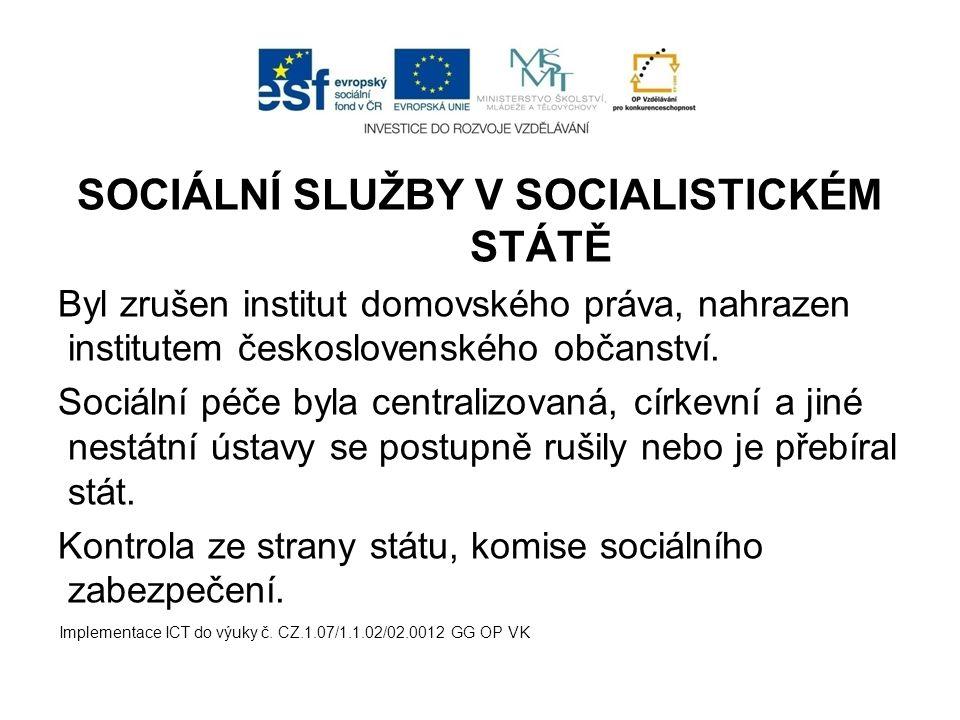 SOCIÁLNÍ SLUŽBY V SOCIALISTICKÉM STÁTĚ Byl zrušen institut domovského práva, nahrazen institutem československého občanství.