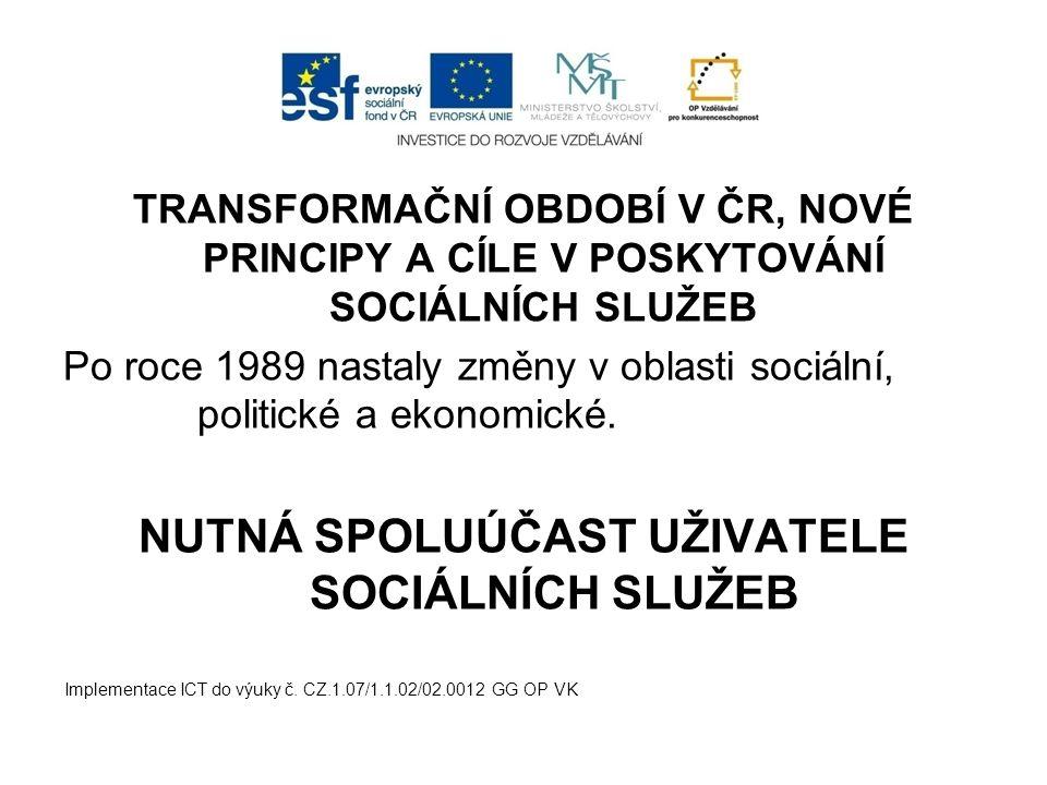 TRANSFORMAČNÍ OBDOBÍ V ČR, NOVÉ PRINCIPY A CÍLE V POSKYTOVÁNÍ SOCIÁLNÍCH SLUŽEB Po roce 1989 nastaly změny v oblasti sociální, politické a ekonomické.