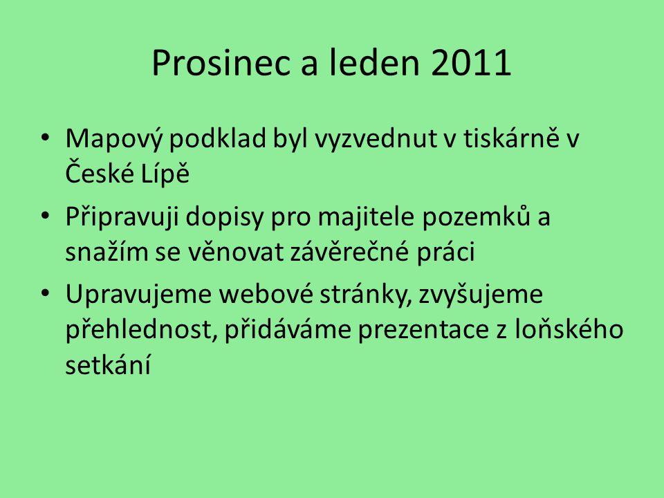 Prosinec a leden 2011 Mapový podklad byl vyzvednut v tiskárně v České Lípě Připravuji dopisy pro majitele pozemků a snažím se věnovat závěrečné práci Upravujeme webové stránky, zvyšujeme přehlednost, přidáváme prezentace z loňského setkání
