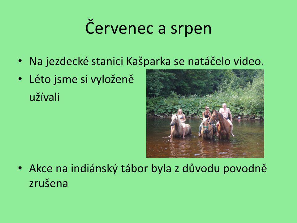 Červenec a srpen Na jezdecké stanici Kašparka se natáčelo video.