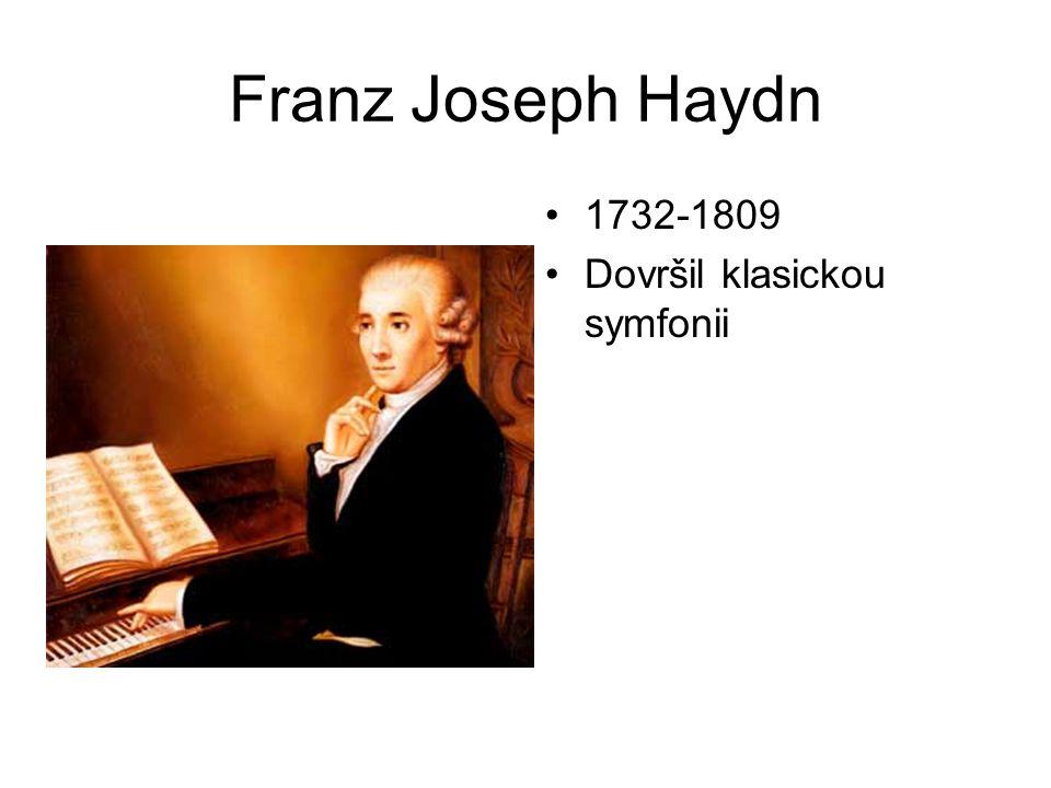 Franz Joseph Haydn 1732-1809 Dovršil klasickou symfonii