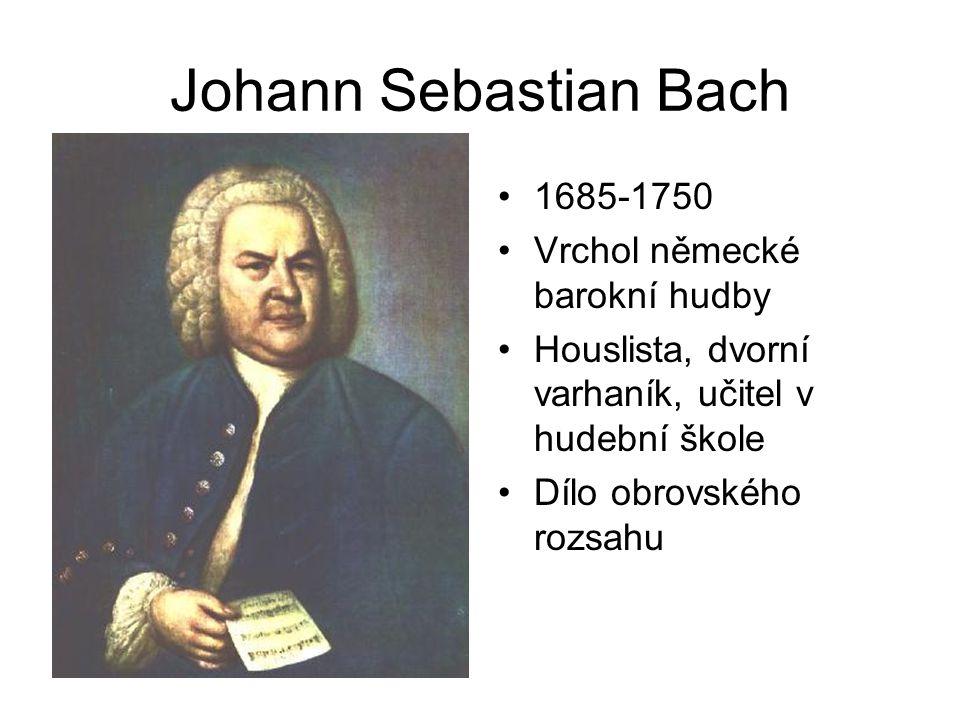 Johann Sebastian Bach 1685-1750 Vrchol německé barokní hudby Houslista, dvorní varhaník, učitel v hudební škole Dílo obrovského rozsahu