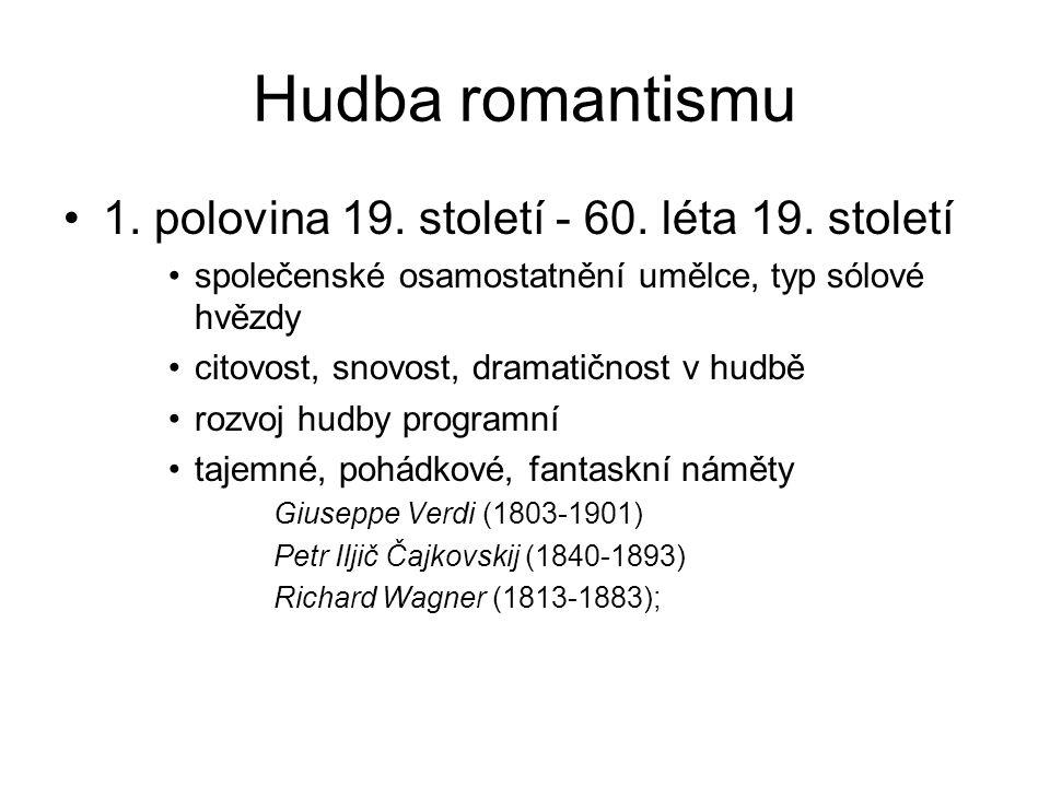 Hudba romantismu 1. polovina 19. století - 60. léta 19. století společenské osamostatnění umělce, typ sólové hvězdy citovost, snovost, dramatičnost v