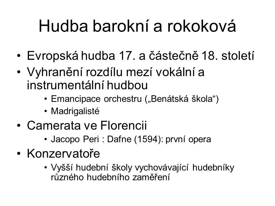 """Hudba barokní a rokoková Evropská hudba 17. a částečně 18. století Vyhranění rozdílu mezí vokální a instrumentální hudbou Emancipace orchestru (""""Benát"""