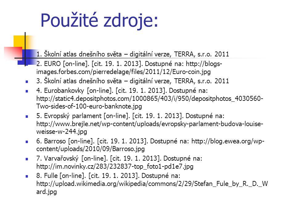 Použité zdroje: 1. Školní atlas dnešního světa – digitální verze, TERRA, s.r.o. 2011 2. EURO [on-line]. [cit. 19. 1. 2013]. Dostupné na: http://blogs-