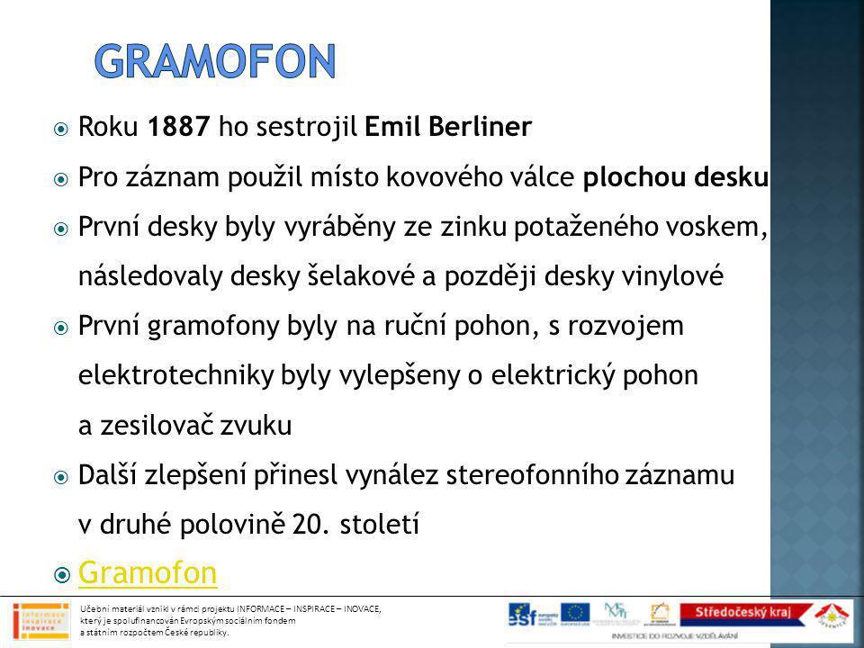  Roku 1887 ho sestrojil Emil Berliner  Pro záznam použil místo kovového válce plochou desku  První desky byly vyráběny ze zinku potaženého voskem,