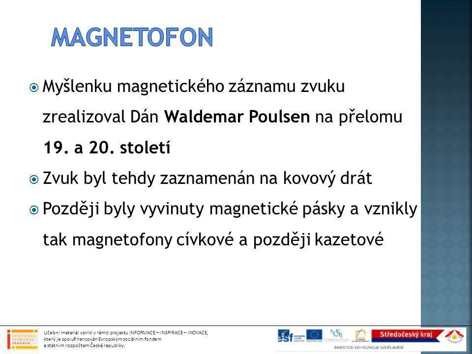  Myšlenku magnetického záznamu zvuku zrealizoval Dán Waldemar Poulsen na přelomu 19. a 20. století  Zvuk byl tehdy zaznamenán na kovový drát  Pozdě