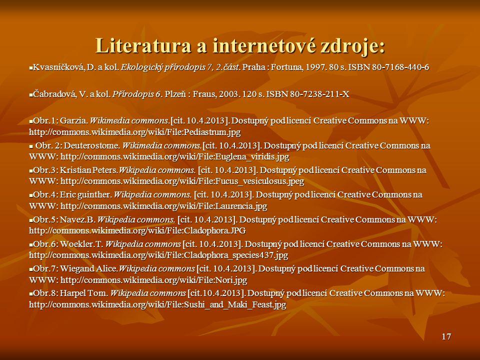 Literatura a internetové zdroje: Kvasničková, D. a kol. Ekologický přírodopis 7, 2.část. Praha : Fortuna, 1997. 80 s. ISBN 80-7168-440-6 Kvasničková,