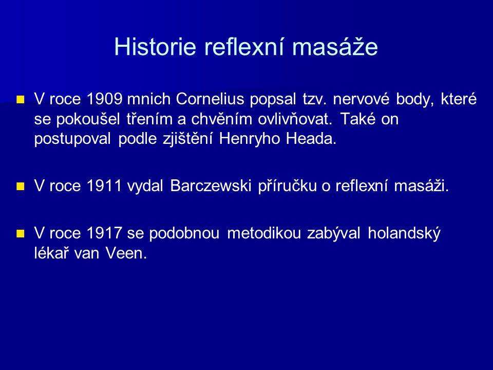 Historie reflexní masáže V roce 1909 mnich Cornelius popsal tzv. nervové body, které se pokoušel třením a chvěním ovlivňovat. Také on postupoval podle
