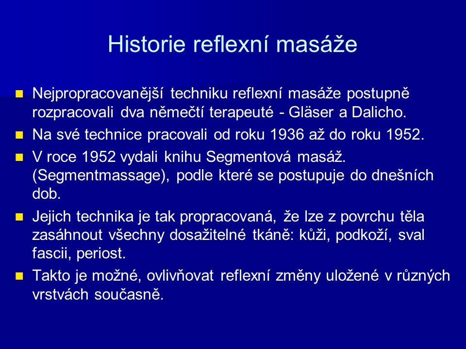Historie reflexní masáže Nejpropracovanější techniku reflexní masáže postupně rozpracovali dva němečtí terapeuté - Gläser a Dalicho. Na své technice p