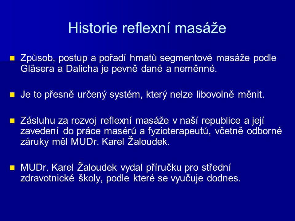Historie reflexní masáže Způsob, postup a pořadí hmatů segmentové masáže podle Gläsera a Dalicha je pevně dané a neměnné. Je to přesně určený systém,