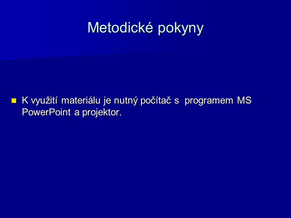 Metodické pokyny K využití materiálu je nutný počítač s programem MS PowerPoint a projektor. K využití materiálu je nutný počítač s programem MS Power