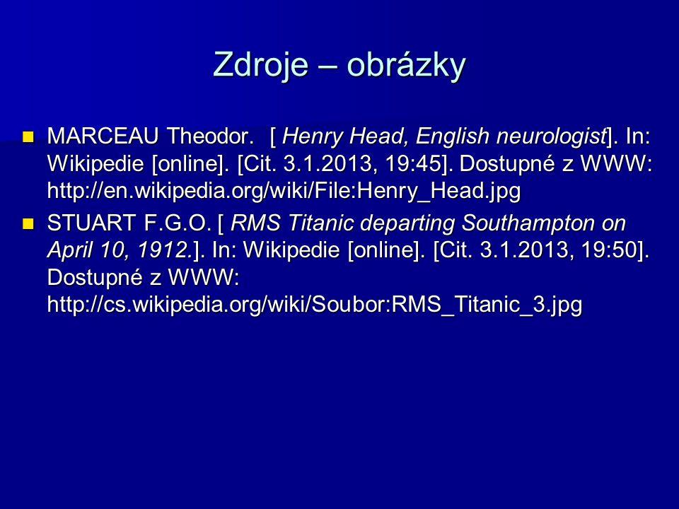 Zdroje – obrázky MARCEAU Theodor. [ Henry Head, English neurologist]. In: Wikipedie [online]. [Cit. 3.1.2013, 19:45]. Dostupné z WWW: http://en.wikipe
