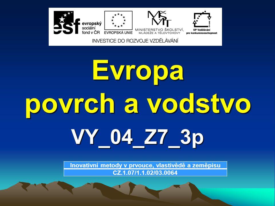Evropa povrch a vodstvo VY_04_Z7_3p Inovativní metody v prvouce, vlastivědě a zeměpisu CZ.1.07/1.1.02/03.0064