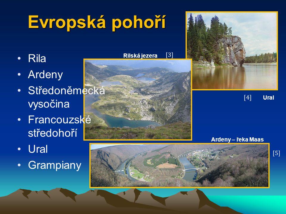 Evropská pohoří Rila Ardeny Středoněmecká vysočina Francouzské středohoří Ural Grampiany Ural Rilská jezera Ardeny – řeka Maas