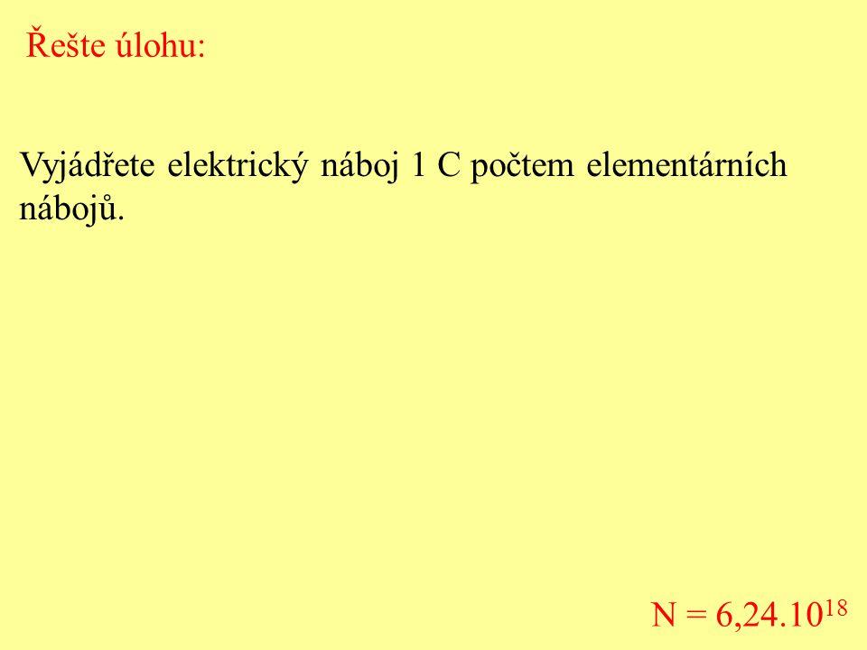 Vyjádřete elektrický náboj 1 C počtem elementárních nábojů. Řešte úlohu: N = 6,24.10 18