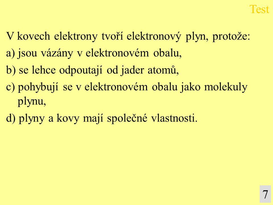 V kovech elektrony tvoří elektronový plyn, protože: a) jsou vázány v elektronovém obalu, b) se lehce odpoutají od jader atomů, c) pohybují se v elektr