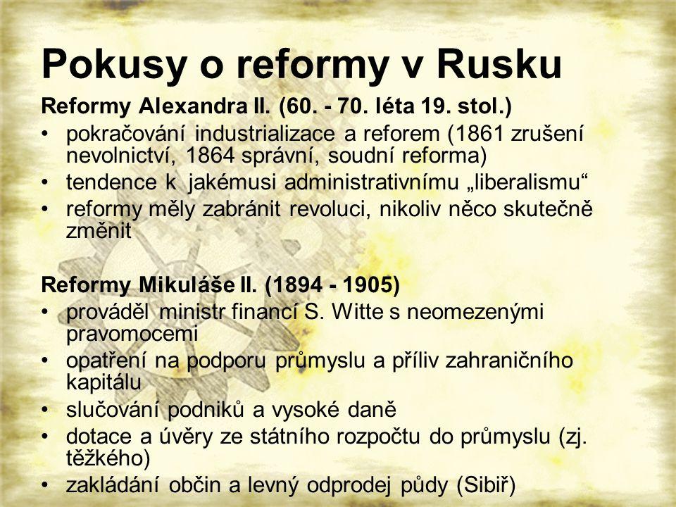 Pokusy o reformy v Rusku Reformy Alexandra II. (60. - 70. léta 19. stol.) pokračování industrializace a reforem (1861 zrušení nevolnictví, 1864 správn