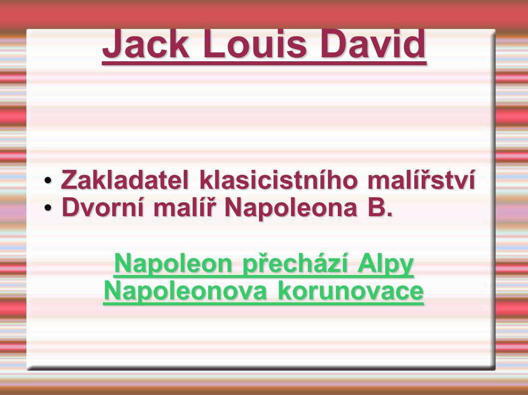 Jack Louis David Zakladatel klasicistního malířství Zakladatel klasicistního malířství Dvorní malíř Napoleona B. Dvorní malíř Napoleona B. Napoleon př
