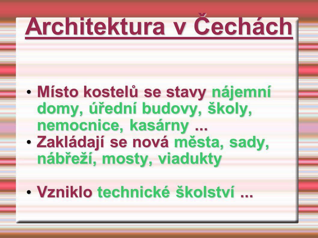 Architektura v Čechách Místo kostelů se stavy nájemní domy, úřední budovy, školy, nemocnice, kasárny... Místo kostelů se stavy nájemní domy, úřední bu