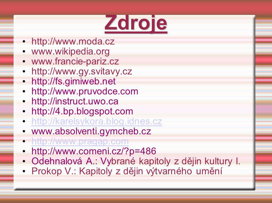 Zdroje http://www.moda.cz www.wikipedia.org www.francie-pariz.cz http://www.gy.svitavy.cz http://fs.gimiweb.net http://www.pruvodce.com http://instruc