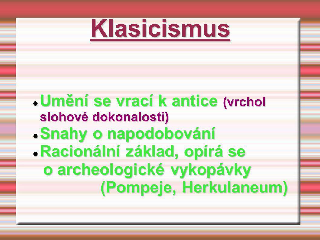 Klasicismus Umění se vrací k antice (vrchol slohové dokonalosti) Umění se vrací k antice (vrchol slohové dokonalosti) Snahy o napodobování Snahy o nap