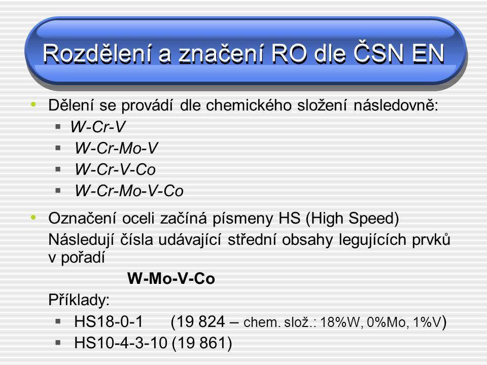 Rozdělení a značení RO dle ČSN EN Dělení se provádí dle chemického složení následovně:  W-Cr-V  W-Cr-Mo-V  W-Cr-V-Co  W-Cr-Mo-V-Co Označení oceli
